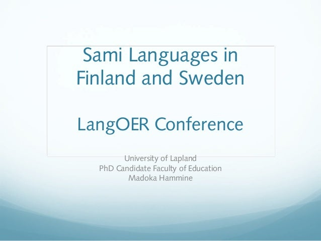 Sami Languages in Finland and Sweden LangOER Conference University of Lapland PhD Candidate Faculty of Education Madoka Ha...