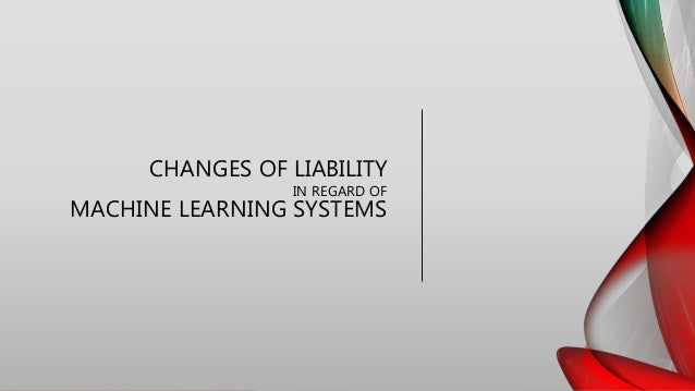 CHANGES OF LIABILITY IN REGARD OF MACHINE LEARNING SYSTEMS
