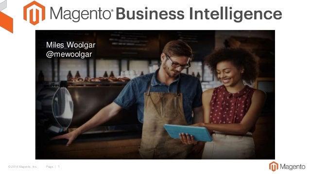 © 2016 Magento, Inc. Page | 1 Miles Woolgar @mewoolgar