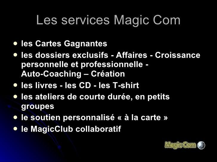 Les produits Magic Com <ul><li>les Cartes Gagnantes </li></ul><ul><li>les dossiers exclusifs - Affaires - Croissance perso...