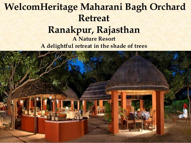 WelcomHeritage Maharani Bagh Orchard Retreat Ranakpur, Rajasthan A Nature Resort A delightful retreat in the shade of trees