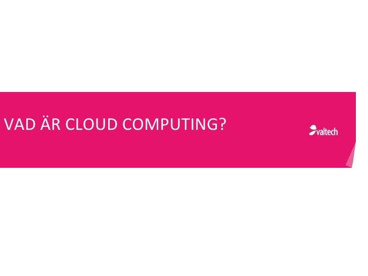 Cloud Computing - Mycket mer än IT Slide 3