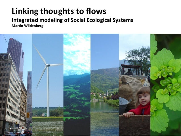 Linking thoughts to flows         Integrated modeling of Social Ecological Systems         Martin WildenbergWildenberg – P...