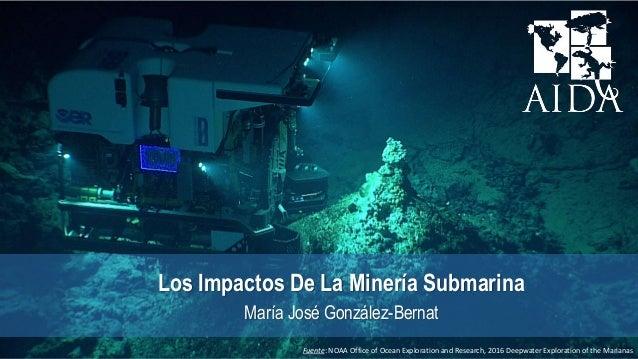 Fuente: NOAA Office of Ocean Exploration and Research, 2016 Deepwater Exploration of the Marianas Los Impactos De La Miner...