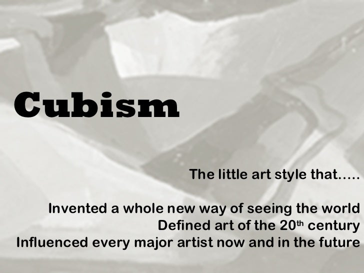 Cubism   The little art style that….. Invented a whole new way of seeing the world Defined art of the 20 th  century Influ...