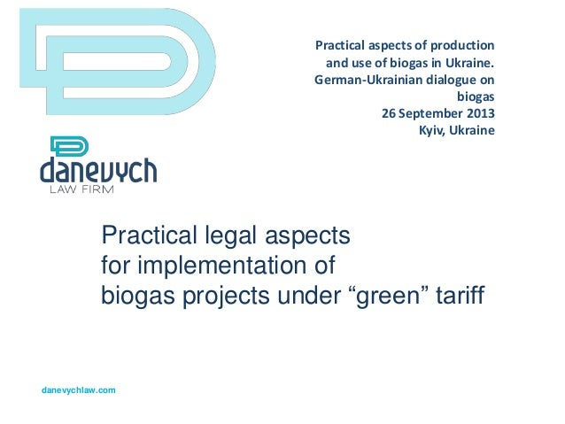 "Practical legal aspects for implementation of biogas projects under ""green"" tariff danevychlaw.com Practical aspects of pr..."