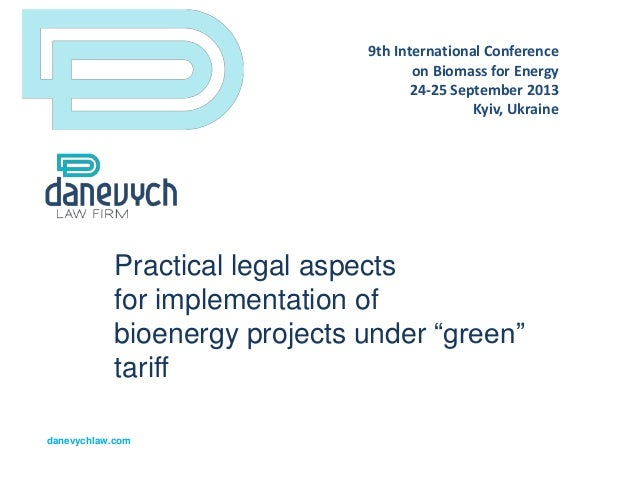 """Practical legal aspects for implementation of bioenergy projects under """"green"""" tariff danevychlaw.com 9th International Co..."""