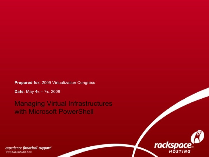 Date:  May 4 th  – 7 th , 2009 Prepared for:  2009 Virtualization Congress Managing Virtual Infrastructures with Microsoft...