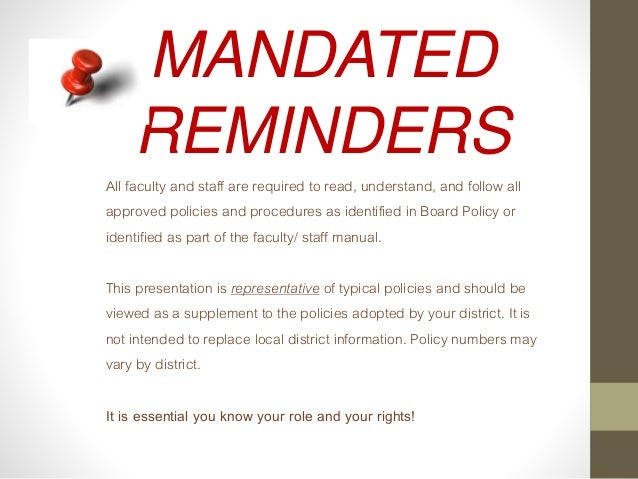 MANDATED REMINDERS All faculty and staff are required to read, understand, and follow all approved policies and procedures...