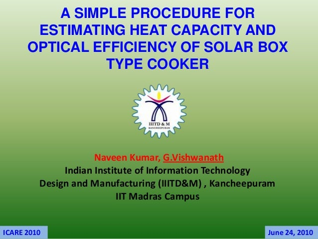 A SIMPLE PROCEDURE FOR       ESTIMATING HEAT CAPACITY AND      OPTICAL EFFICIENCY OF SOLAR BOX                TYPE COOKER ...