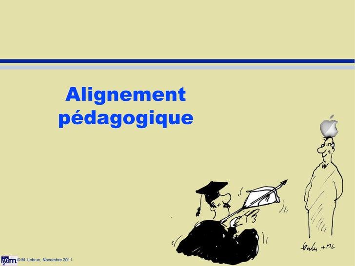 © M. Lebrun, Novembre 2011 Alignement pédagogique