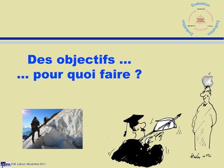 © M. Lebrun, Novembre 2011 Des objectifs ... ... pour quoi faire ?