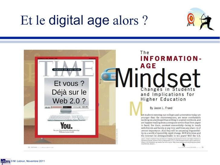 Et le  digital age  alors ? © M. Lebrun, Novembre 2011 Et vous ? Déjà sur le Web 2.0 ?