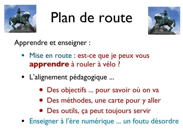 Plan de route <ul><ul><li>Apprendre et enseigner : </li></ul></ul><ul><ul><ul><li>Mise en route  : est-ce que je peux vous...