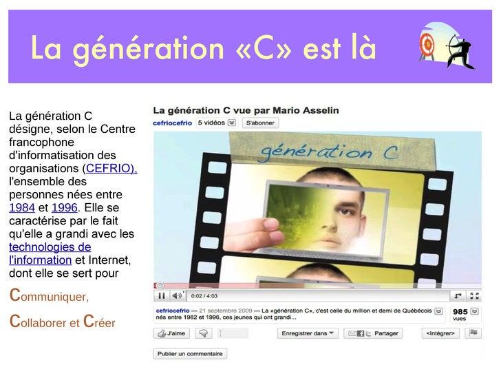 La génération «C» est là La génération C désigne , selon le Centre francophone d'informatisation des organisations ( CEFRI...