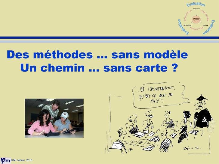 © M. Lebrun, 2010 Des méthodes ... sans modèle  Un chemin ... sans carte ?
