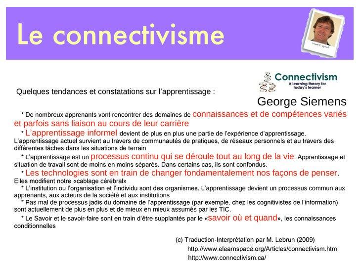 Le connectivisme Quelques tendances et constatations sur l ' apprentissage : * De nombreux apprenants vont rencontrer des ...
