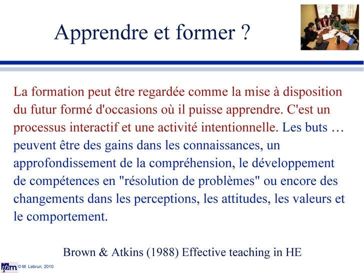 Apprendre et former ? © M. Lebrun, 2010 La formation  peut être regardée comme la mise à disposition du futur formé d'occa...