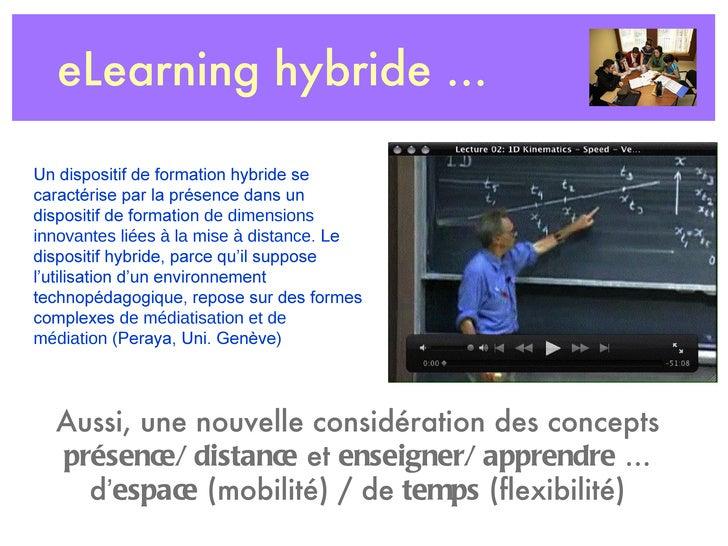 eLearning hybride ... Un dispositif de formation hybride se caractérise par la présence dans un dispositif de formation  d...