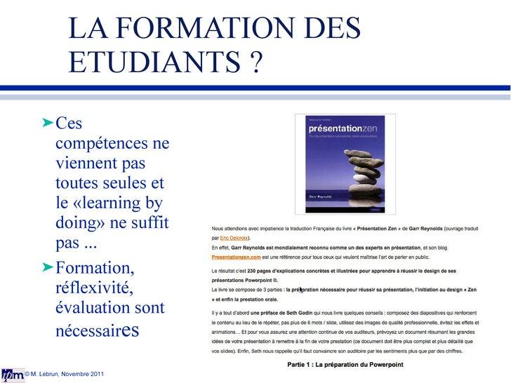 LA FORMATION DES  ETUDIANTS ? <ul><li>Ces compétences ne viennent pas toutes seules et le «learning by doing» ne suffit pa...