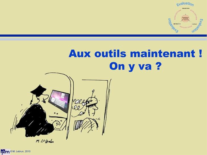 © M. Lebrun, 2010 Aux outils maintenant ! On y va ?