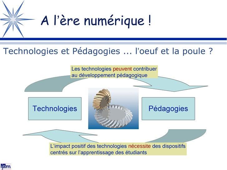 A l ' ère numérique ! Technologies et Pédagogies ... l ' oeuf et la poule ? Les technologies  peuvent  contribuer au dével...