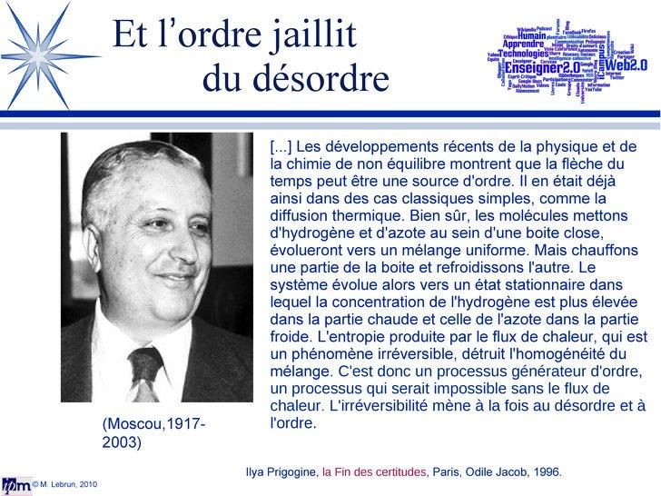 Et l ' ordre jaillit  du désordre © M. Lebrun, 2010 [...] Les développements récents de la physique et de la chimie de non...