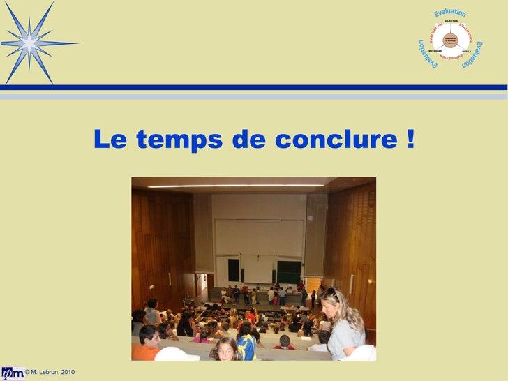 © M. Lebrun, 2010 Le temps de conclure !