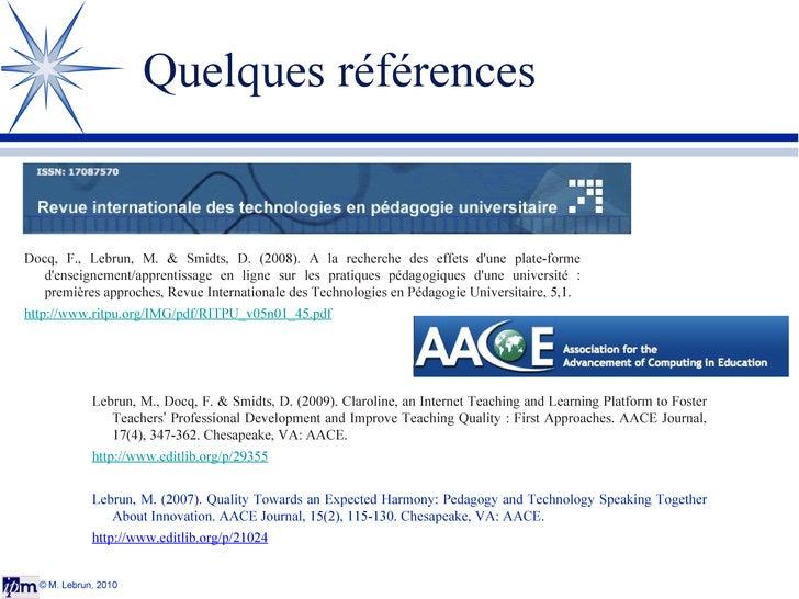 Quelques références © M. Lebrun, 2010 Docq, F., Lebrun, M. & Smidts, D. (2008). A la recherche des effets d'une plate-form...