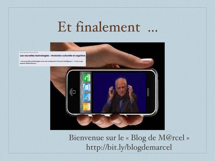 Et finalement  ... Bienvenue sur le « Blog de M@rcel » http://bit.ly/blogdemarcel