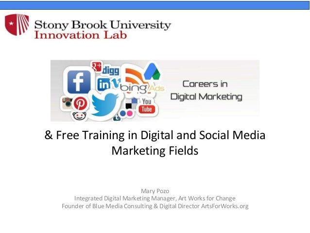 & Free Training in Digital and Social Media Marketing Fields Mary Pozo Integrated Digital Marketing Manager, Art Works for...