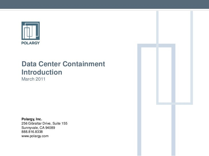 Data Center Containment<br />Introduction<br />March 2011<br /><br /><br /><br /><br /><br />Polargy, Inc.<br />256...