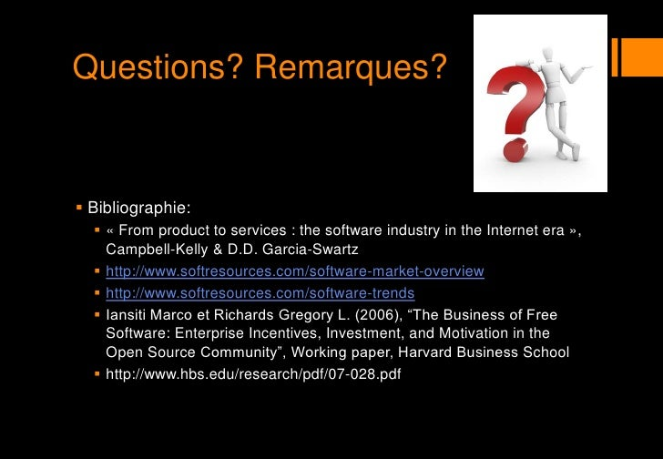 Questions? Remarques?<br />Bibliographie:<br />« From product to services : the software industry in the Internet era », C...