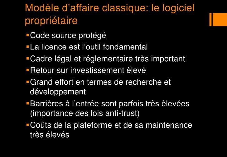 Modèle d'affaire classique: le logiciel propriétaire<br />Code source protégé <br />La licence est l'outil fondamental<br ...