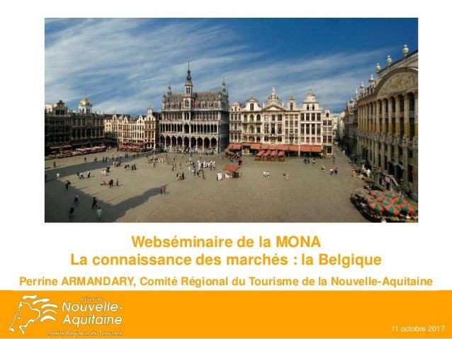 Webséminaire de la MONA La connaissance des marchés : la Belgique Perrine ARMANDARY, Comité Régional du Tourisme de la Nou...