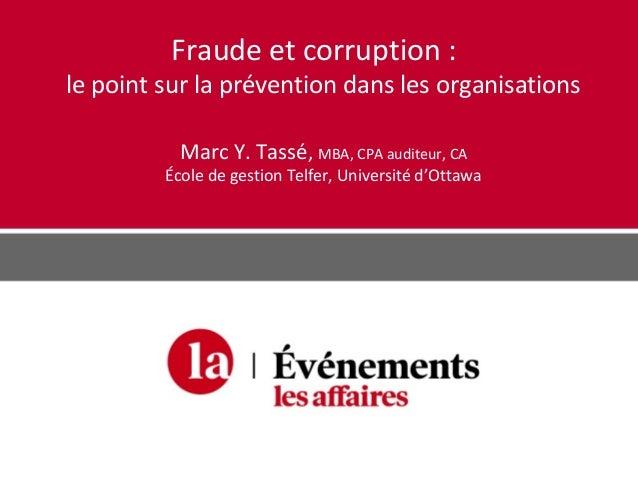 Fraude et corruption : le point sur la prévention dans les organisations Marc Y. Tassé, MBA, CPA auditeur, CA École de ges...
