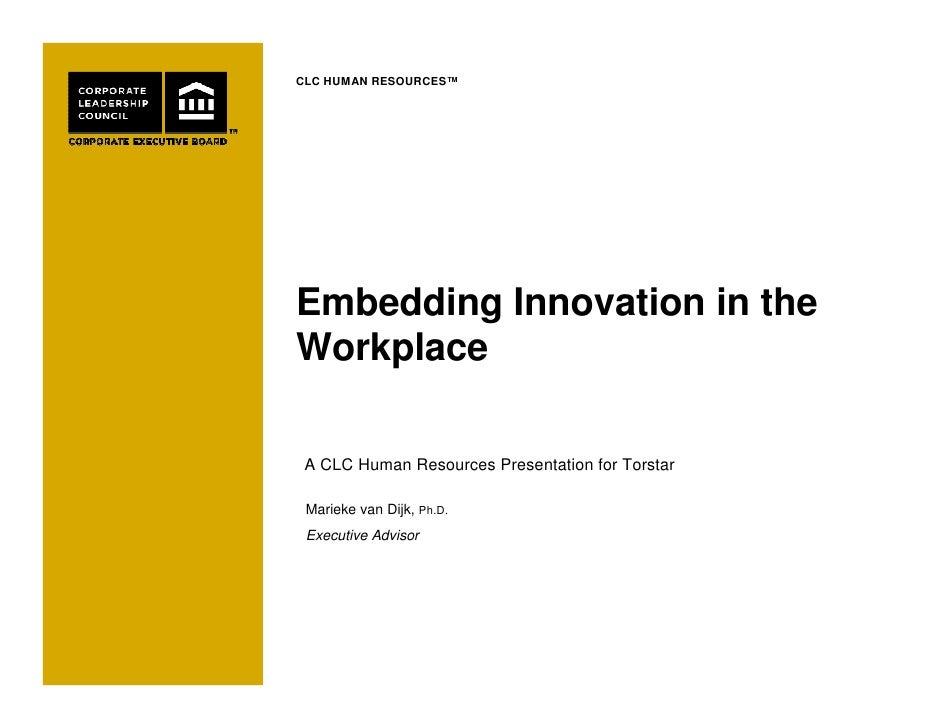 CLC HUMAN RESOURCES™     Embedding Innovation in the Workplace   A CLC Human Resources Presentation for Torstar   Marieke ...