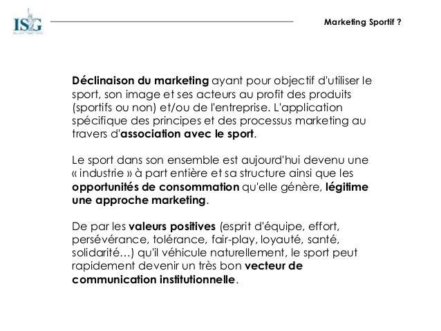 Marketing Sportif ? Déclinaison du marketing ayant pour objectif d'utiliser le sport, son image et ses acteurs au profit d...