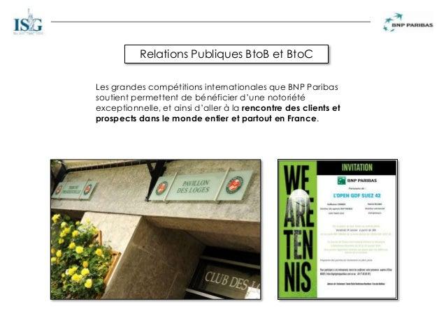 Relations Publiques BtoB et BtoC Les grandes compétitions internationales que BNP Paribas soutient permettent de bénéficie...