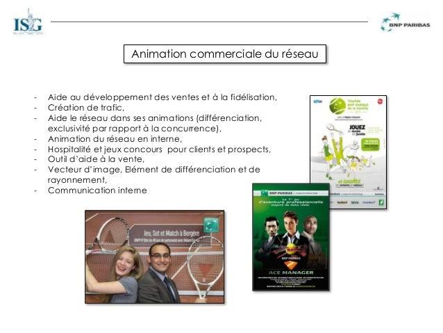 Animation commerciale du réseau - Aide au développement des ventes et à la fidélisation, - Création de trafic, - Aide le r...