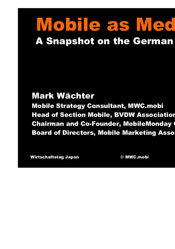 Mobile as Medium  A Snapshot on the German MarketMark WächterMobile Strategy Consultant, MWC.mobiHead of Section Mobile, B...