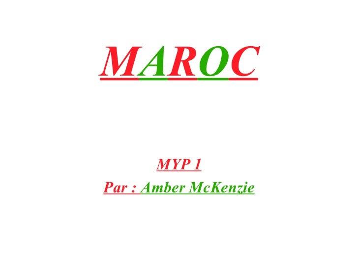 M A R O C MYP 1 Par :  Amber McKenzie