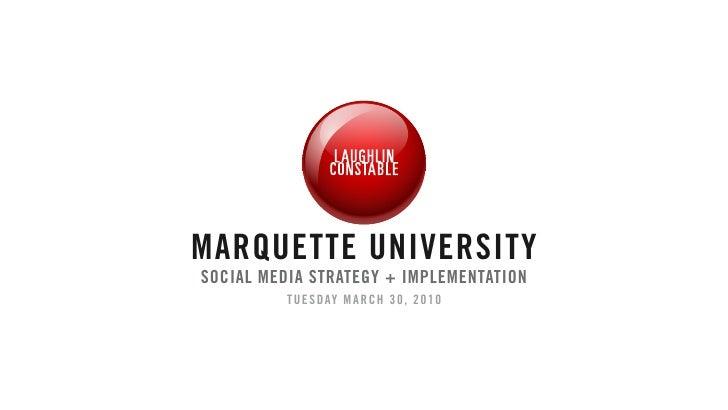 MARQUETTE UNIVERSITY SOCIAL MEDIA STRATEGY + IMPLEMENTATION           TU E SD AY M A R C H 3 0, 20 1 0