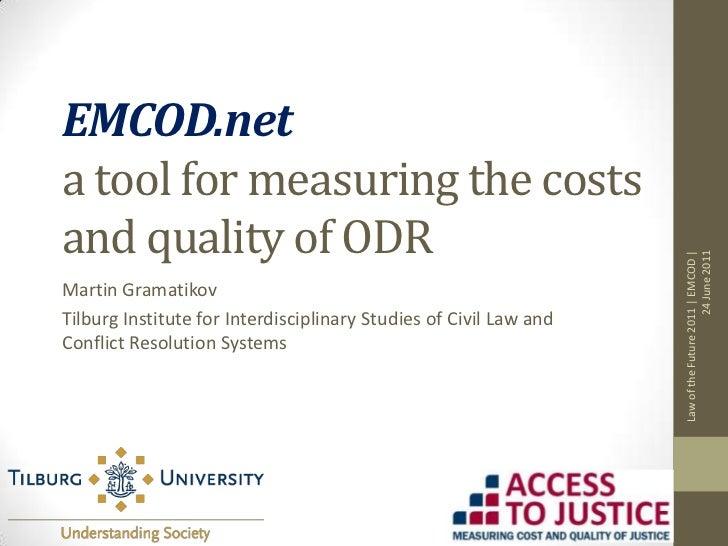 EMCOD.neta tool for measuring the costs and quality of ODR<br />Martin Gramatikov<br />Tilburg Institute for Interdiscipli...