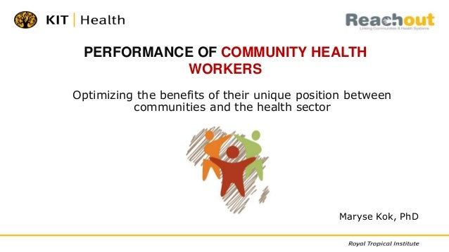 Optimizing the benefits of their unique position between communities and the health sector PERFORMANCE OF COMMUNITY HEALTH...