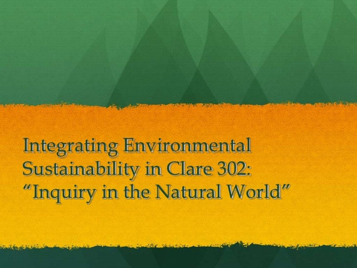 """Integrating EnvironmentalSustainability in Clare 302:""""Inquiry in the Natural World"""""""