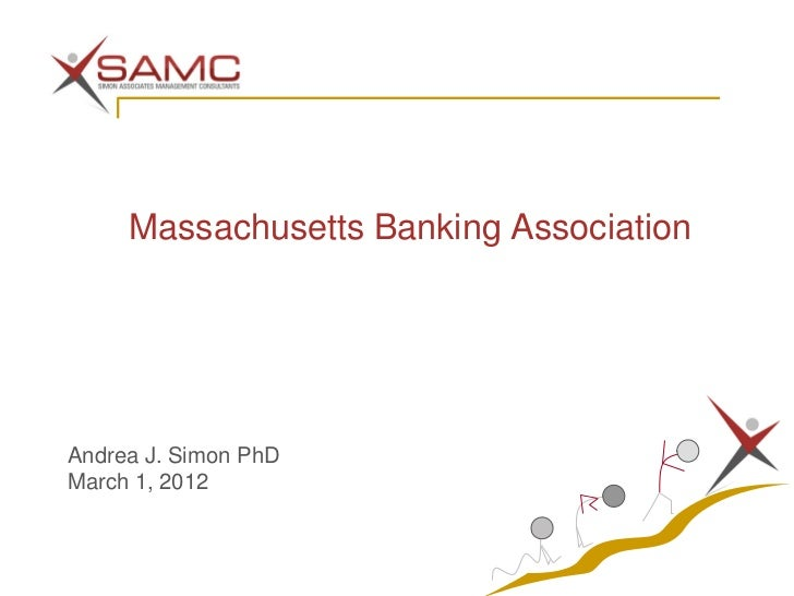 Massachusetts Banking AssociationAndrea J. Simon PhDMarch 1, 2012
