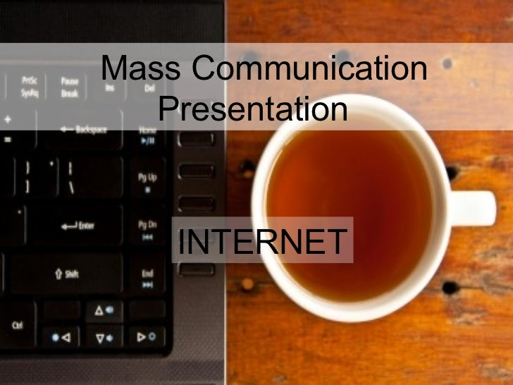 Mass Communication Presentation INTERNET