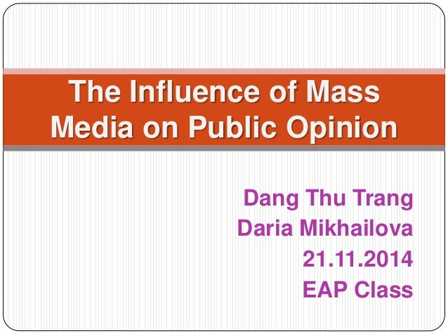 Dang Thu Trang Daria Mikhailova 21.11.2014 EAP Class The Influence of Mass Media on Public Opinion