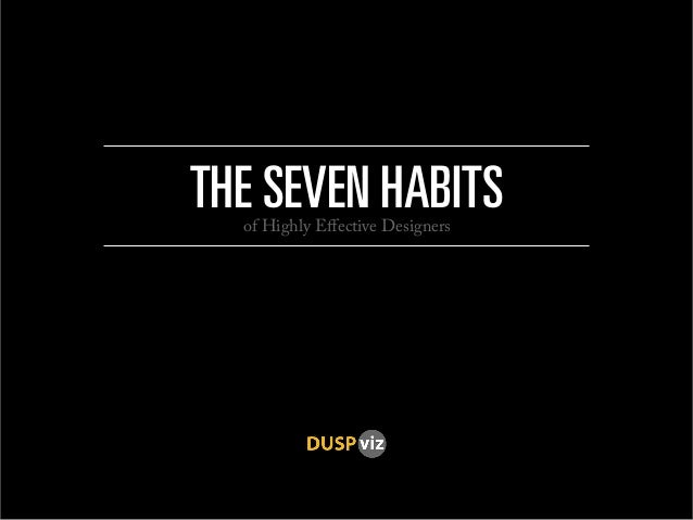 The seven Habits of Highly Effective Designers